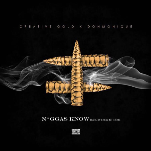 Creative Gold Ft. Donmonique – NiGGAS KNOW