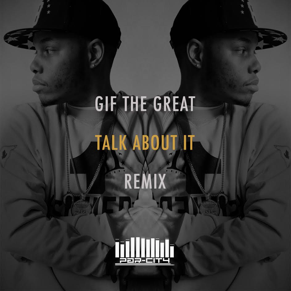 New Music: GiF the Great 'Talk About It' (Unofficial Remix